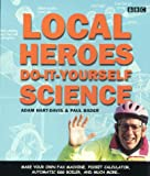 Hart-Davis, Adam: Local Heroes: Do-it-yourself Science