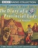 Delafield, E. M.: The Diary of a Provincial Lady: A BBC Radio 4 Full-cast Dramatisation. Starring Imelda Staunton & Richard Hope (BBC Radio Collection)