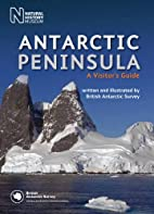Antarctic Peninsula: A Visitor's Guide by…