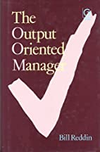 Output Oriented Manager by Bill Reddin