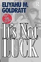 It's Not Luck by Eliyahu M. Goldratt