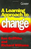 Griffiths, Ken: A Learning Approach to Change