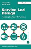 Jane Saunders: Service Led Design (Gower HR Transformation Series)