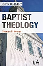 Baptist Theology (Doing Theology) by Stephen…