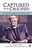 Henderson, Edward: Captured by the Crucified: The Practical Theology of Austin Farrer