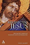 Allison, Dale C.: Resurrecting Jesus: The Earliest Christian Tradition And Its Interpreters