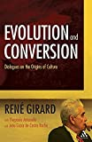 Girard, René: Evolution and Conversion: Dialogues on the Origins of Culture