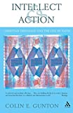 Gunton, Colin E.: Intellect and Action: Elucidations on Christian Theology and the Life of Faith (Academic Paperback)