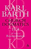 Barth, Karl: Church Dogmatics the Doctrine of Reconciliation: The Foundations of Christian Life