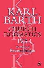 Church Dogmatics, Vol. 4, Part 3.1: The…