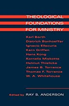 Theological Foundations for Ministry by Ray…