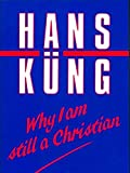Kung, Hans: Why I Am Still a Christian
