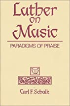 Luther on Music: Paradigms of Praise by Carl…