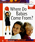 Where Do Babies Come From? by Ruth S. Hummel