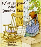 What Happened When Grandma Died? by Peggy…