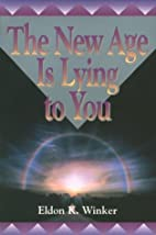 The New Age Is Lying to You by Eldon K.…