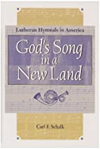 God's Song in a New Land: Lutheran Hymnals…