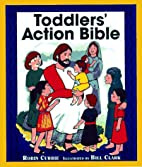 Toddlers' Action Bible by Robin Currie