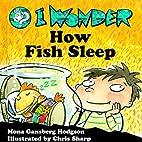 I Wonder How Fish Sleep (I Wonder Series) by…