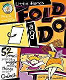 Williams, Carla: Little Hands Fold and Do: 52 Pencil Popping, Wiggle Stopping Things to Do in Church Pre-K Thrugh Grade -1