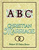 Bruce, Robert: The ABCs of Christian Marriage: Twenty-Six Ways to Love and Nurture Your Spouse Today and Every Day