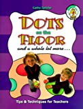 Cathy M. Spieler: Dots on the Floor and a Whole Lot More: Tips and Techniques for Teachers