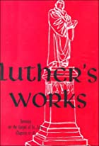 Luther's Works, Volume 23: Sermon on the&hellip;
