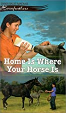 Home Is Where Your Horse Is by Dandi Daley…