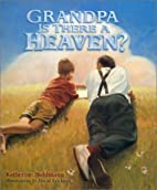 Grandpa Is There a Heaven? by Katherine…