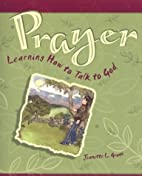 Prayer: Learning How to Talk to God by…
