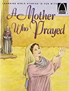 A Mother Who Prayed (Arch Books) by Leslie…