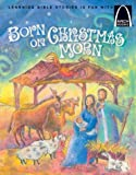 Hall, Melanie W.: Born on Christmas Morn: The Story of Jesus' Birth  Luke 2 1-20 for Children