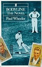 Bodyline: The Novel by Paul Wheeler