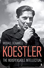Koestler: The Indispensable Intellectual by…