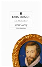 John Donne: Life, Mind and Art by John Carey