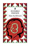 Ayckbourn, Alan: Invisible Friends