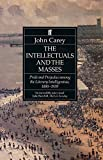 Carey, John: The Intellectuals and the Masses: Pride and Prejudices among the Literary Intelligentsia, 1880-1939