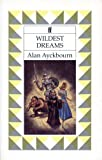 Ayckbourn, Alan: Wildest Dreams