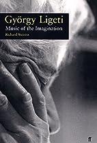 Gyorgy Ligeti: Music and Imagination by…