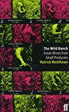 Matthews, Patrick: The Wild Bunch: Great Wines from Small Producers (Classic Wine Library)