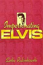 Impersonating Elvis by Leslie Rubinkowski