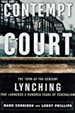 Curriden, Mark: Contempt of Court: The Turn-Of-The-Century Lynching That Launched 100 Years of Federalism