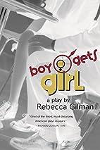 Boy Gets Girl: A Play by Rebecca Gilman