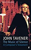 Tavener, John: The Music of Silence: A Composer&#39;s Testament