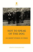 Not to Speak of the Dog: 101 Short Stories…