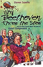 Why Beethoven Threw the Stew: And Lots More…