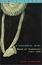 Bess of Hardwick 1527-1608: A Material Girl…