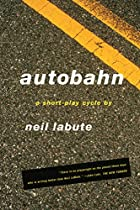 Autobahn: A Short-Play Cycle by Neil LaBute
