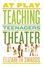 At Play: Teaching Teenagers Theater by…