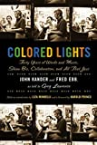 Kander, John: Colored Lights: Forty Years Of Words And Music, Showbiz, Collaboration, And All The Jazz